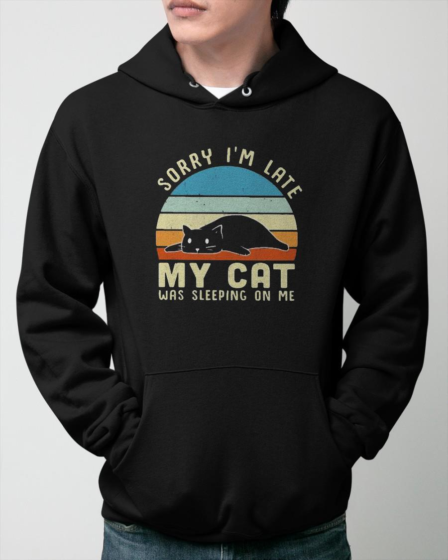 Vintage Sorry I'm Late My Cat Was Sleeping On Me Hoodie