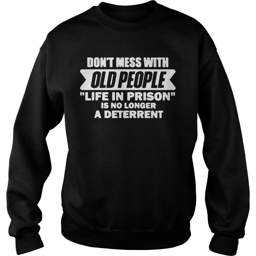Don't Mess With Old People Life In Prison Is No Longer A Deterrent Sweater