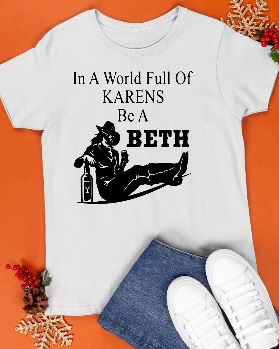 In A World Full Of Karens Be A Beth Shirt