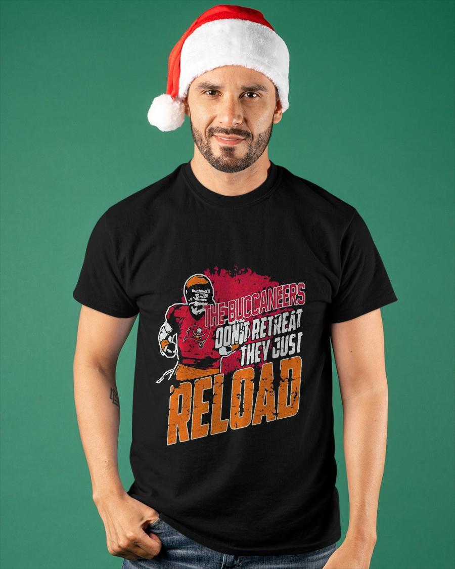 The Buccaneers Don't Retreat They Just Reload Shirt