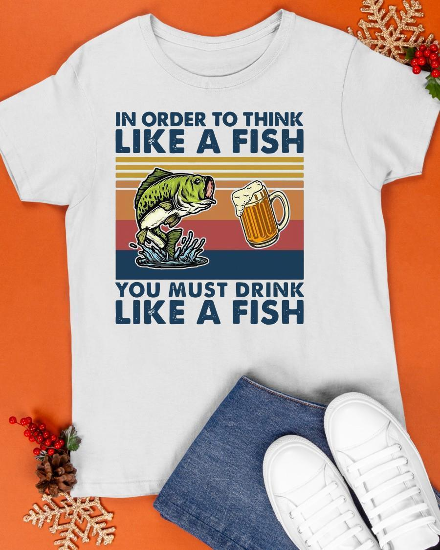 Vintage 2021 In Order To Think Like A Fish You Must Drink Like A Fish Shirt