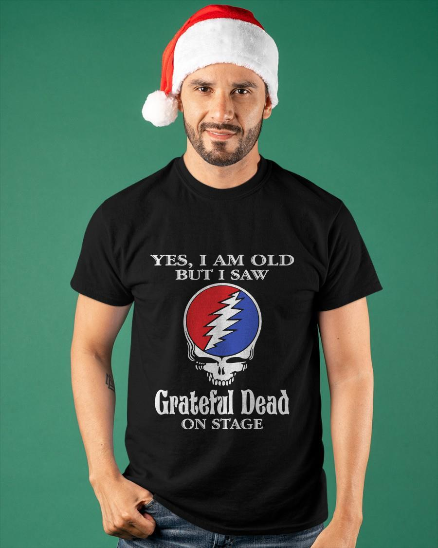 Yes I Am Old But I Saw Grateful Dead Rock Band On Stage Shirt