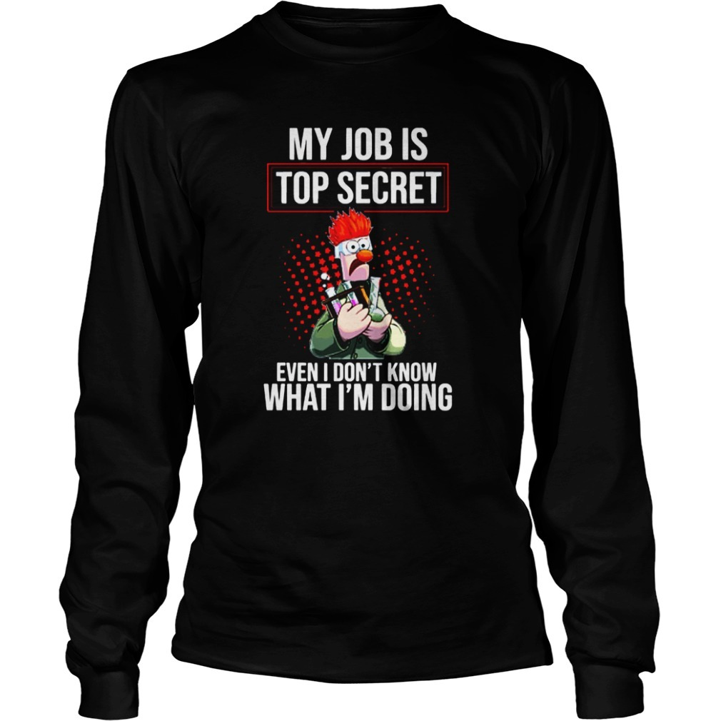 Beaker Muppet My Job Is Top Secret Even I Don't Know What I'm Doing Long Sleeve Tee