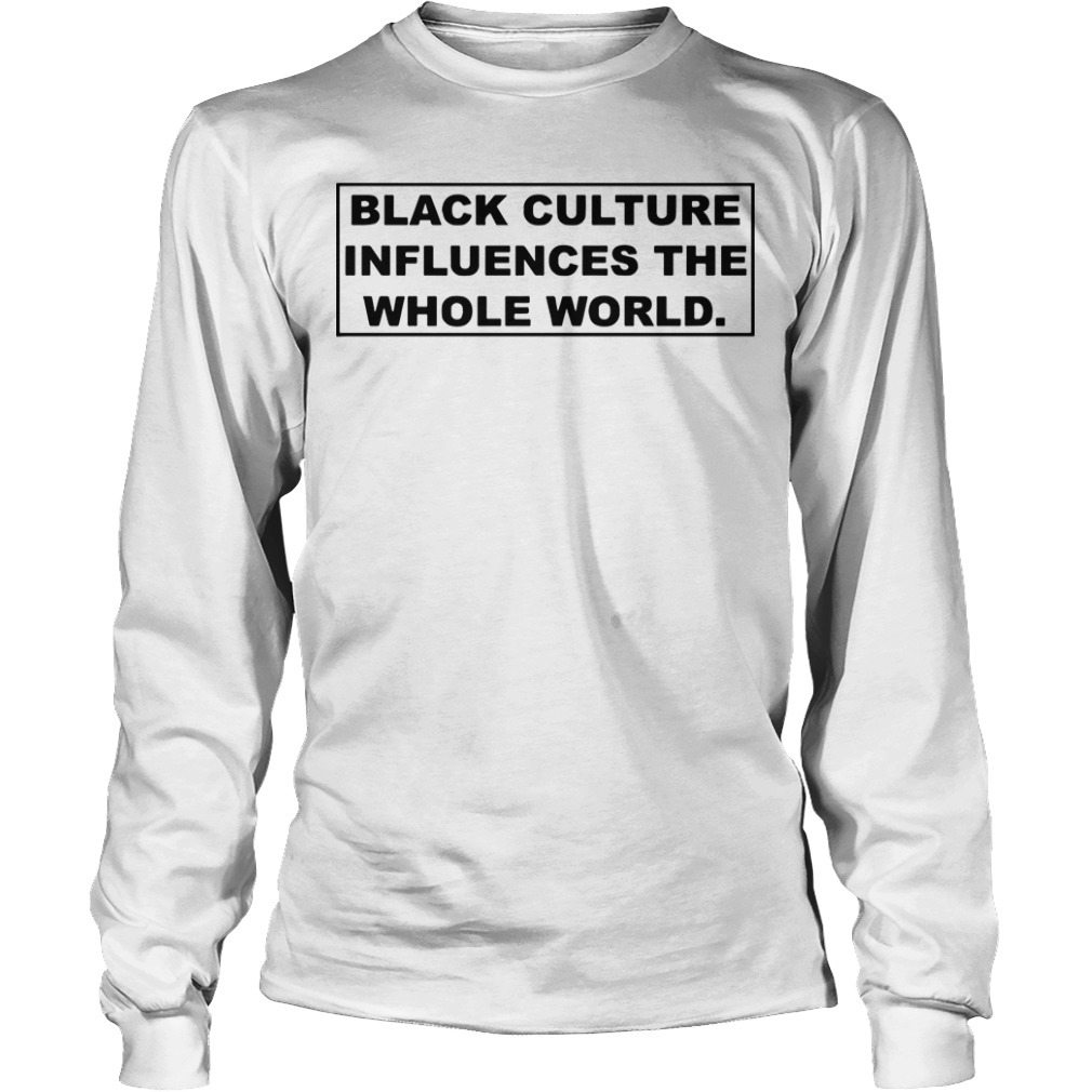 Black Culture Influences The Whole World Long Sleeve Tee