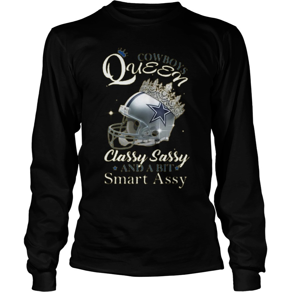 Cowboys Queen Classy Sassy And A Bit Smart Assy Long Sleeve Tee