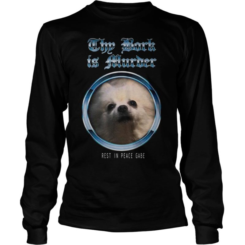 Reign Of Darkness Breakdown Thy Bork Is Murder Rest In Peace Gabe Long Sleeve Tee