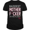 Tom Brady Baddest Motherfucker On The Planet Shirt