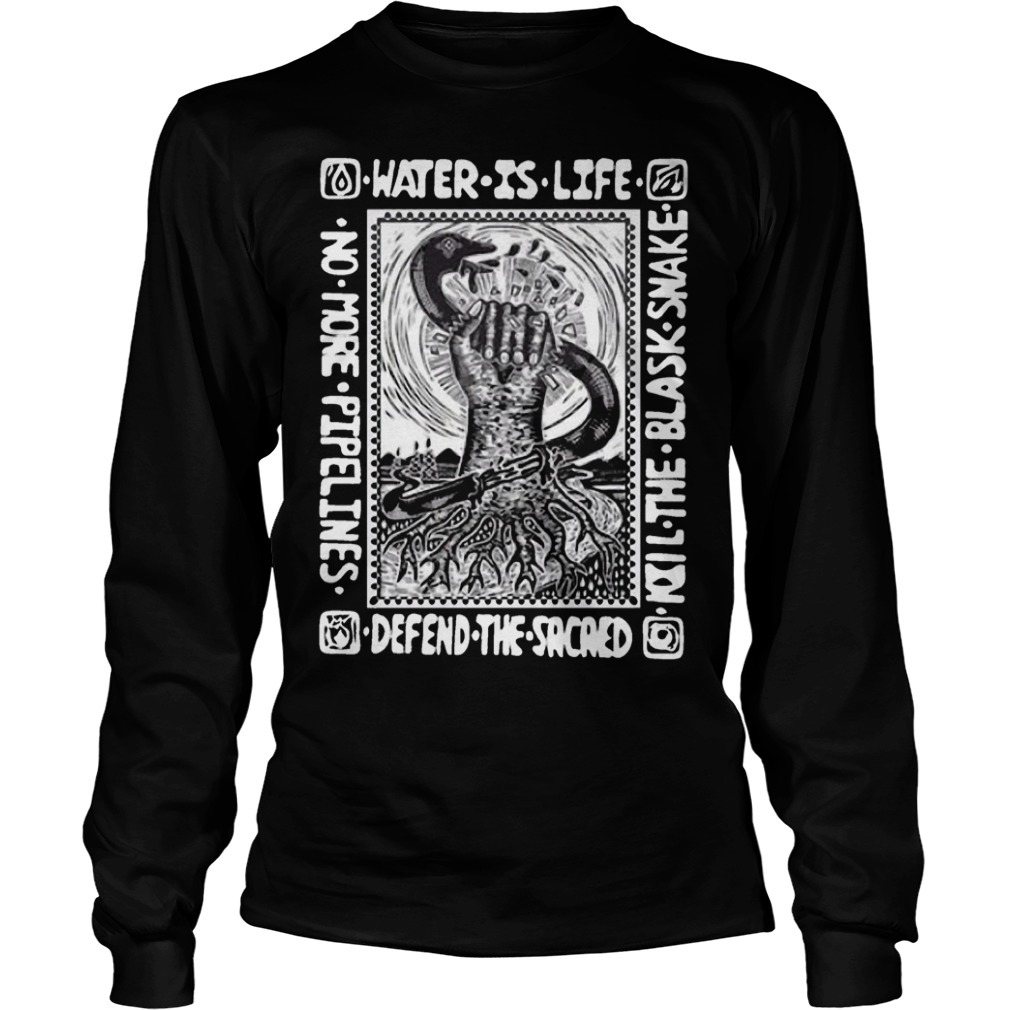 Water Is Life Kill The Black Snake Defend The Sacred Long Sleeve Tee