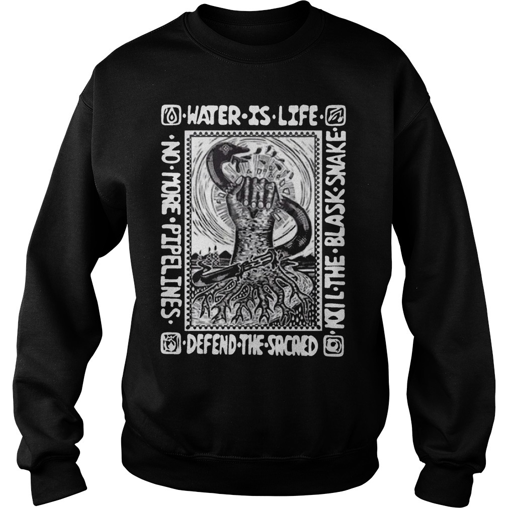 Water Is Life Kill The Black Snake Defend The Sacred Sweater