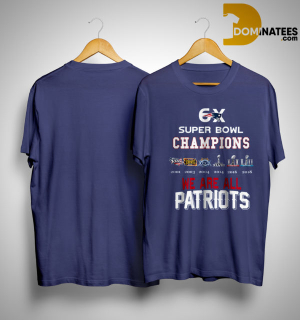 6x Super Bowl Champions We Are All Patriots Shirt