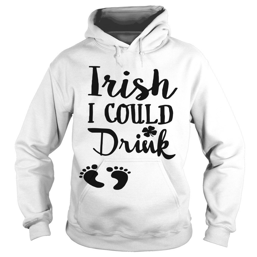 Baby Footprint Irish I Could Drink Hoodie