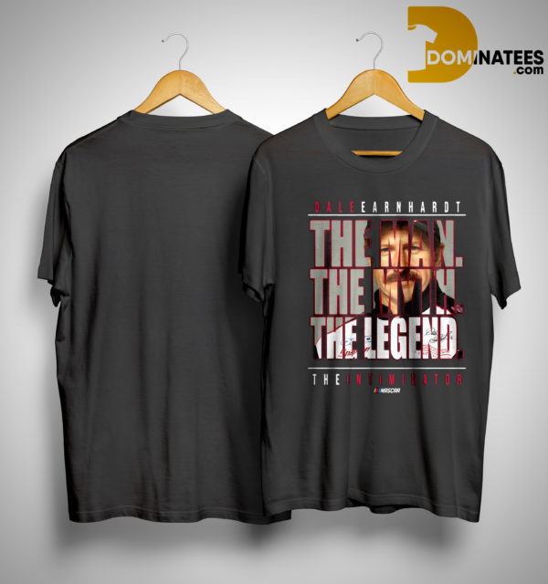 Dale Earnhardt The Man The Myth The Legend Shirt