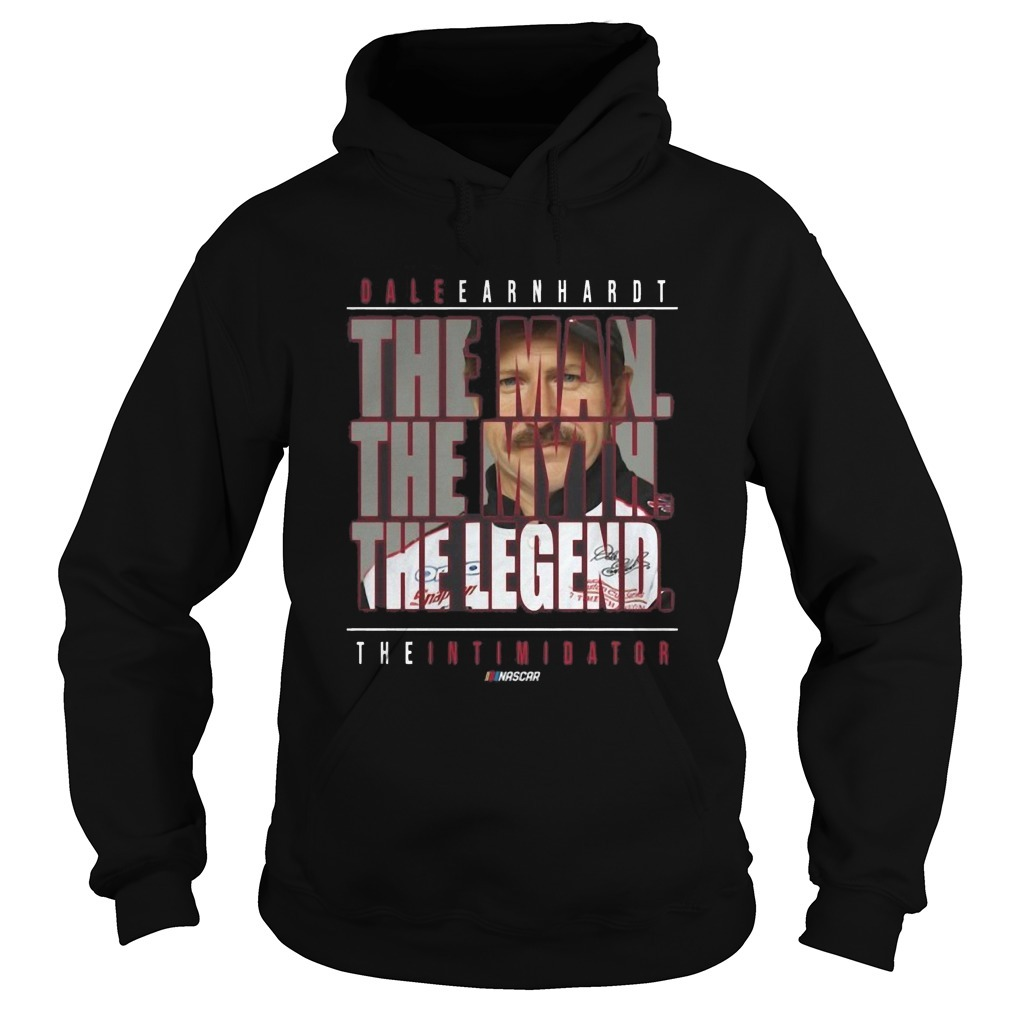 Dale Earnhardt The Man The Myth The Legend The Intimidator Hoodie