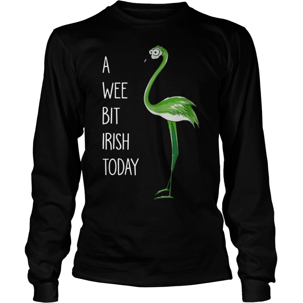 Green Flamingo A Wee Bit Irish Today Long Sleeve Tee