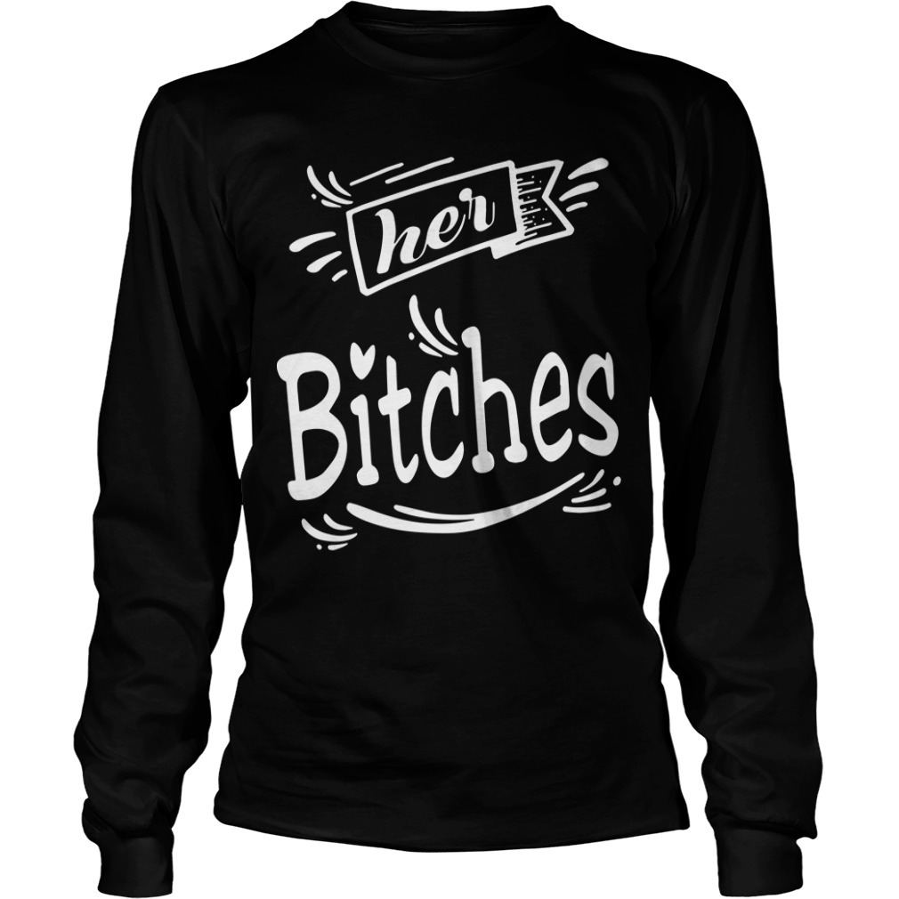 Her Bitches Long Sleeve Tee