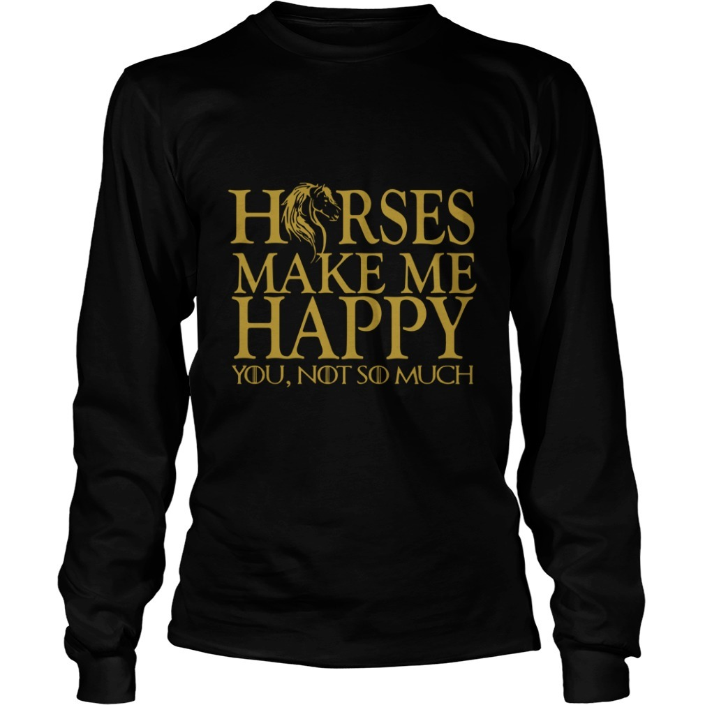 Horse Make Me Happy You Not So Much Long Sleeve Tee