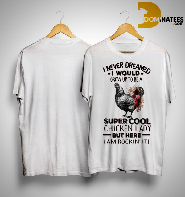 I Never Dreamed I Would Grow Up To Be A Super Cool Chicken Lady Shirt
