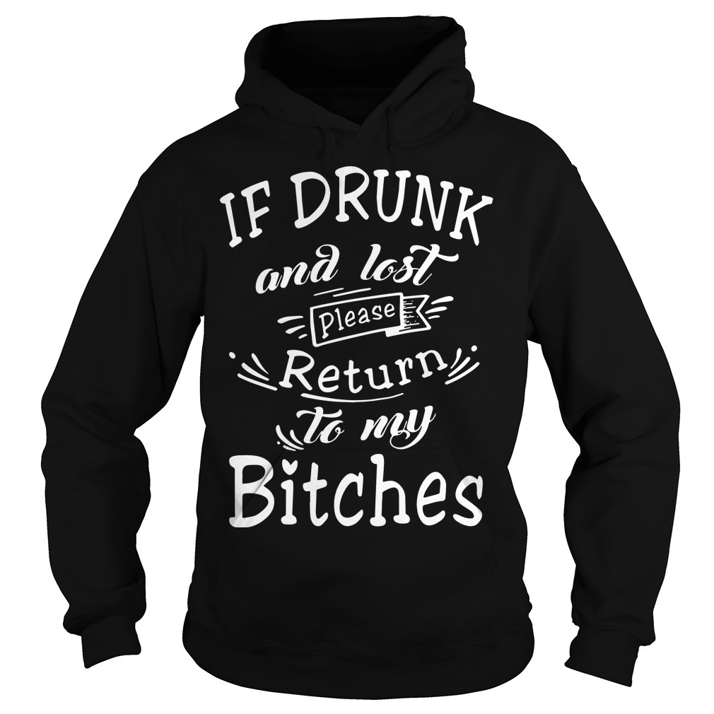 If Drunk And Lost Please Return To My Bitches Hoodie