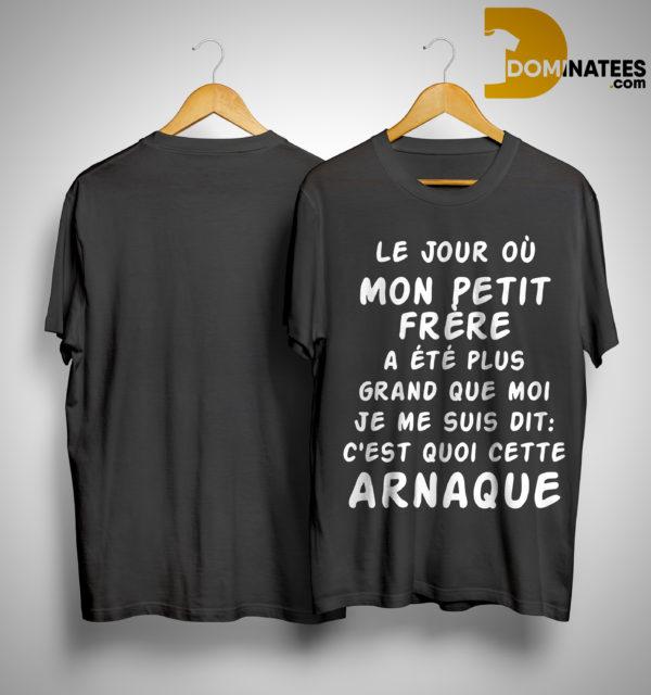 Le Jour Où Mon Petit Frère A Été Plus Grand Que Moi Je Me Suis Dit C'est Quoi Cette Arnaque Shirt