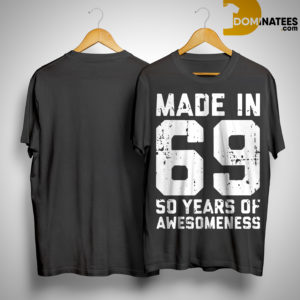 Made In 69 50 Of Awesomeness Shirt