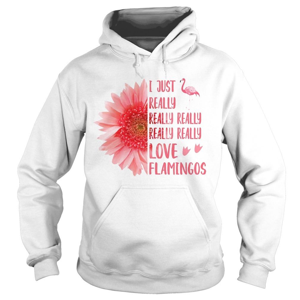 Pink Sunflower I Just Really Really Really Really Really Love Flamingos Hoodie