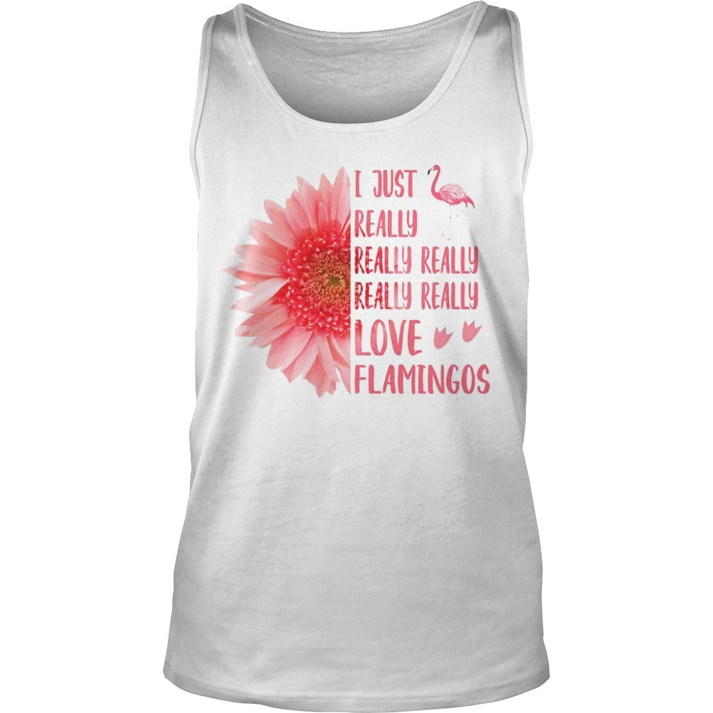 Pink Sunflower I Just Really Really Really Really Really Love Flamingos Tank Top