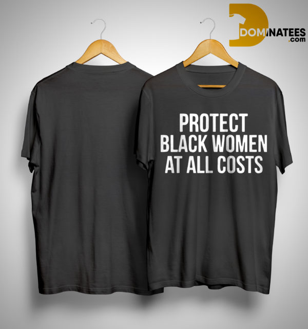 Rev James Protect Black Women At All Costs Shirt