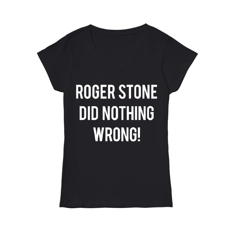 Roger Stone's Arrest Roger Stone Did Nothing Wrong Ladies V Neck Shirt
