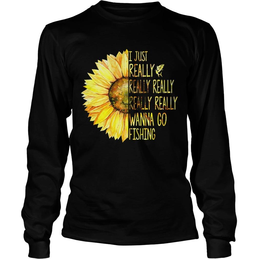 Sunflower I Just Really Really Really Really Really Wanna Go Fishing Long Sleeve Tee