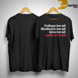 The Humanist Report College For All Medicare For All Jobs For All Justice For All Shirt