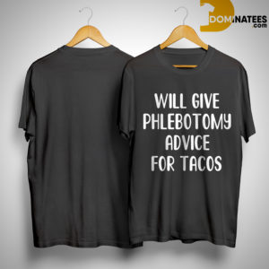 Will Give Phlebotomy Therapy Advice For Tacos Shirt