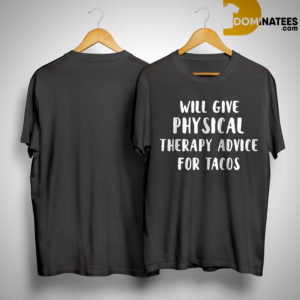 Will Give Physical Therapy Advice For Tacos Shirt