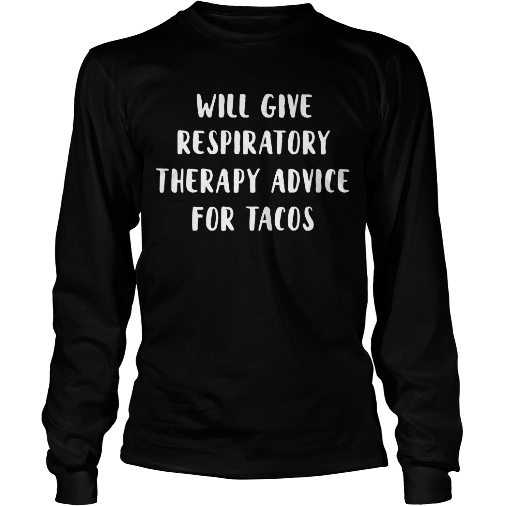 Will Give Respiratory Therapy Advice For Tacos Long Sleeve Tee