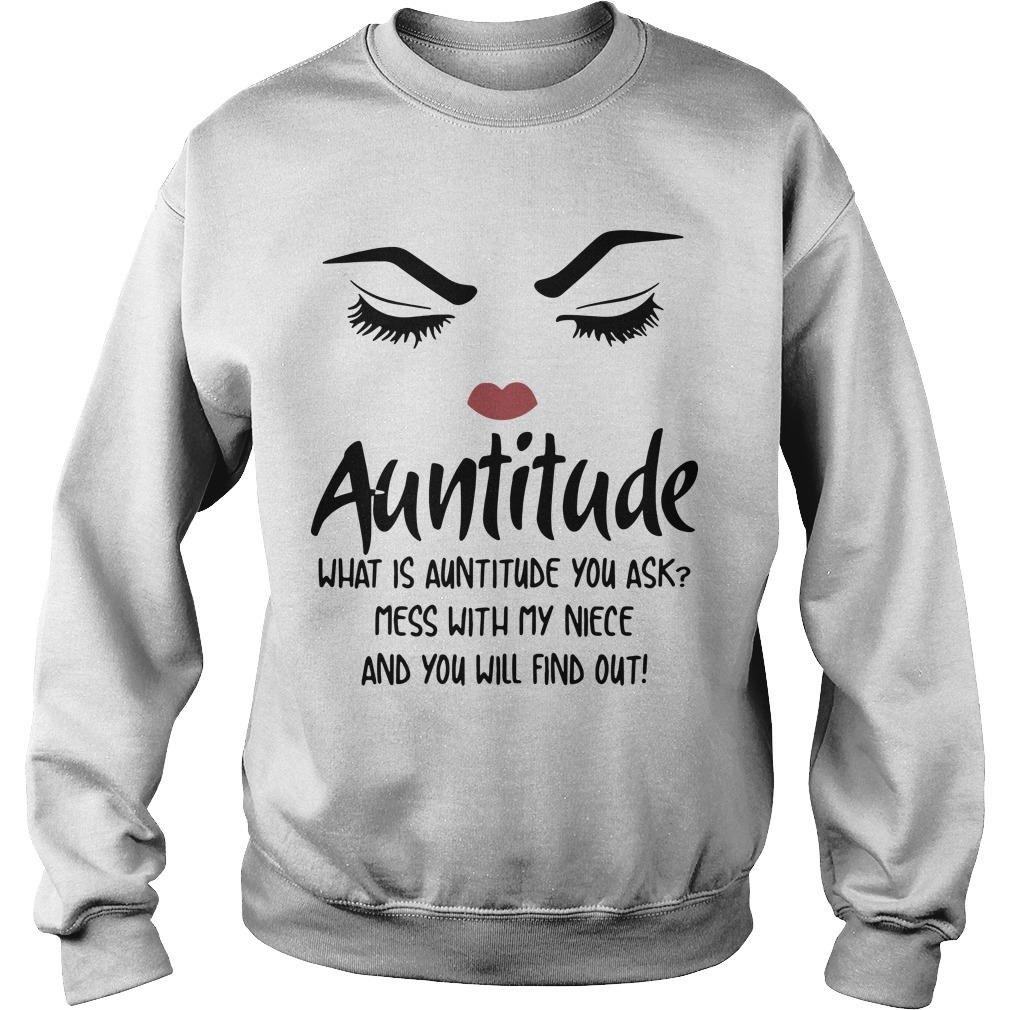 Auntitude What Is Auntitude You Ask Mess With My Niece And You Will Find Out SweaterAuntitude What Is Auntitude You Ask Mess With My Niece And You Will Find Out Sweater