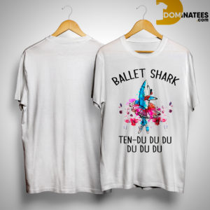 Ballet Shark Ten Du Du Du Du Du Du Shirt