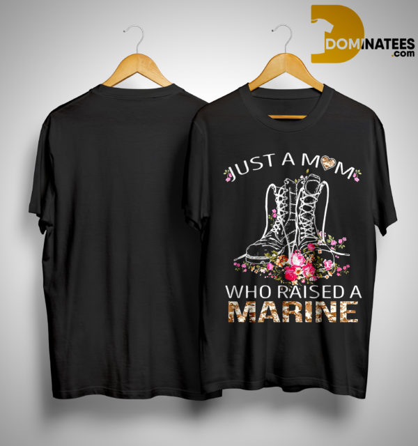 Boots Just A Mom Who Raised Marine Shirt