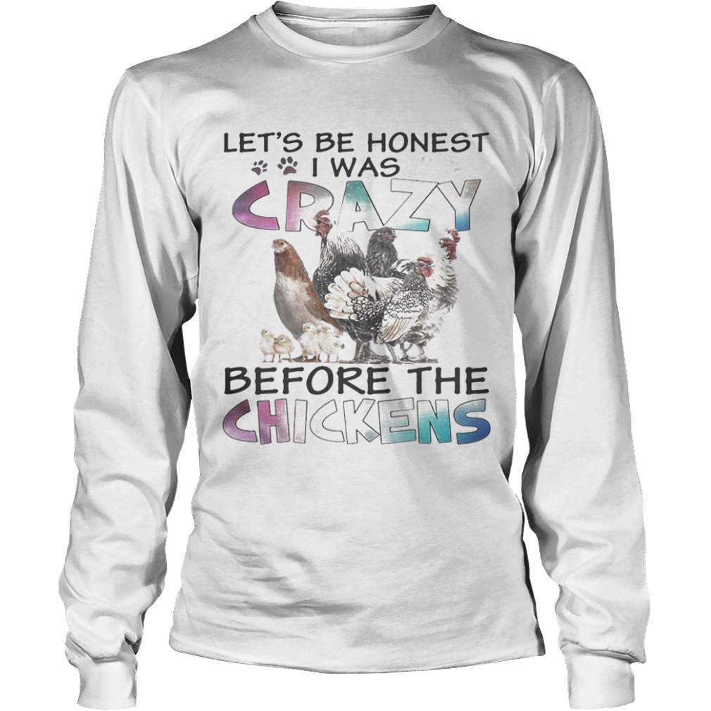 Chicken Family Let's Be Honest I Was Crazy Before The Chickens Long Sleeve Tee