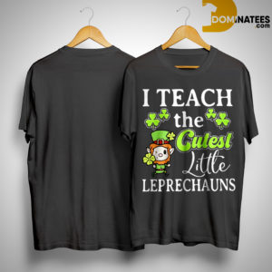 Clover I teach the cutest little Leprechauns shirt