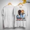 Cristina Yang Meredith Grey Scrub Life With My Scrub Wife Shirt