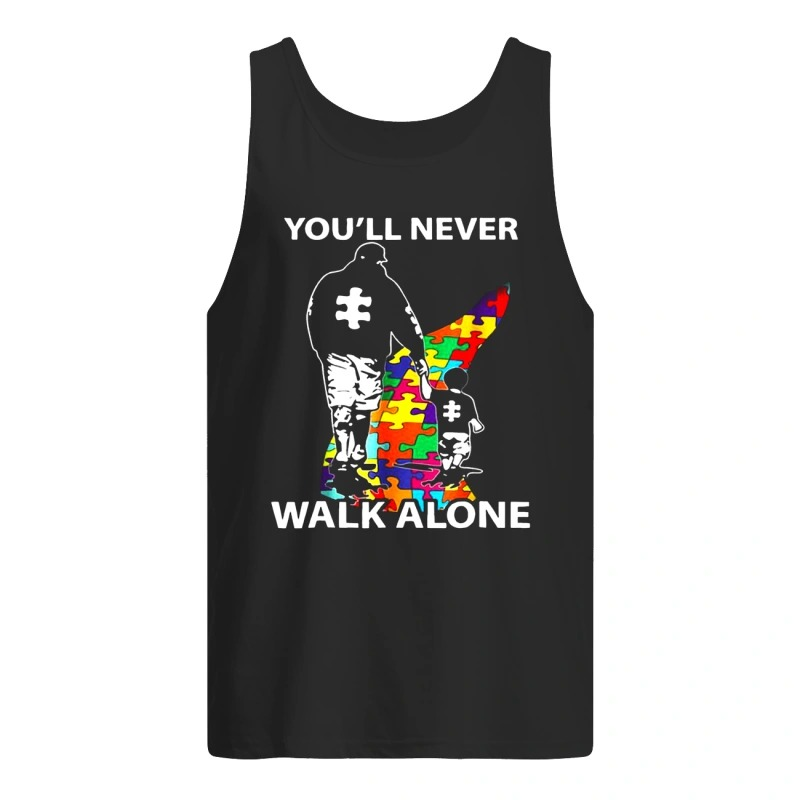 Dad And Son Autism You'll Will Never Walk Alone Tank Top