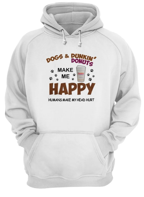 Dogs And Dunkin Donuts Make Me Happy Humans Make My Head Hurt Hoodie