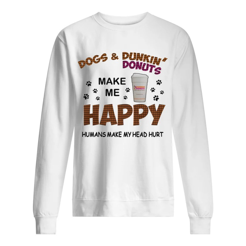 Dogs And Dunkin Donuts Make Me Happy Humans Make My Head Hurt Sweater