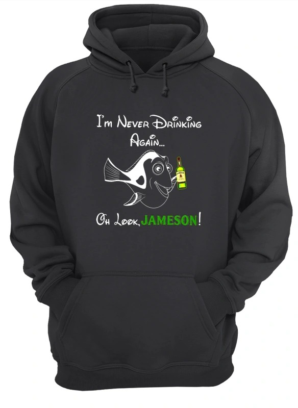 Dory I'm Never Drinking Again Oh Look Jameson Hoodie