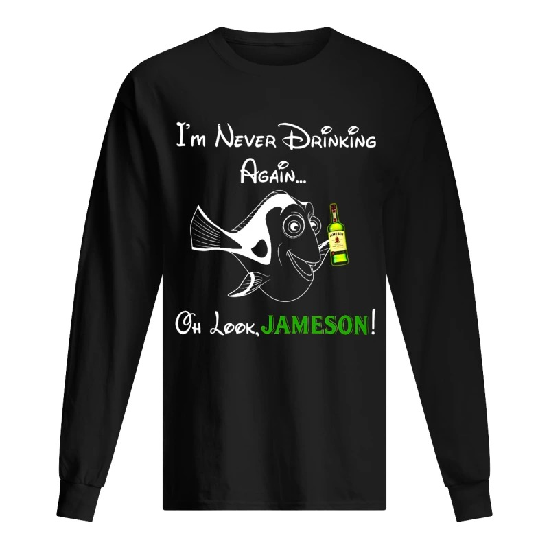 Dory I'm Never Drinking Again Oh Look Jameson Long Sleeve Tee