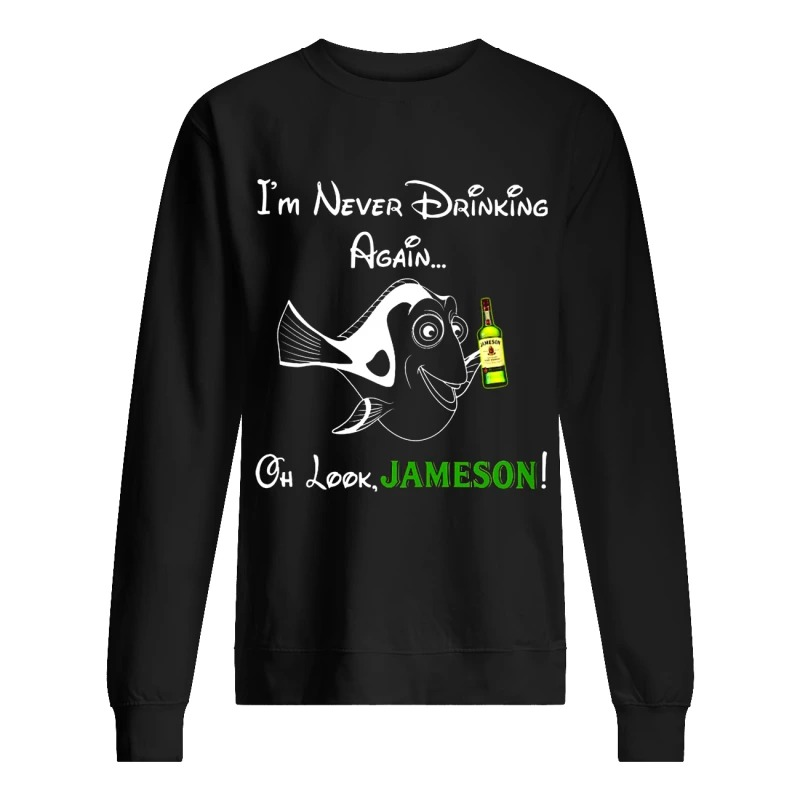 Dory I'm Never Drinking Again Oh Look Jameson Sweater