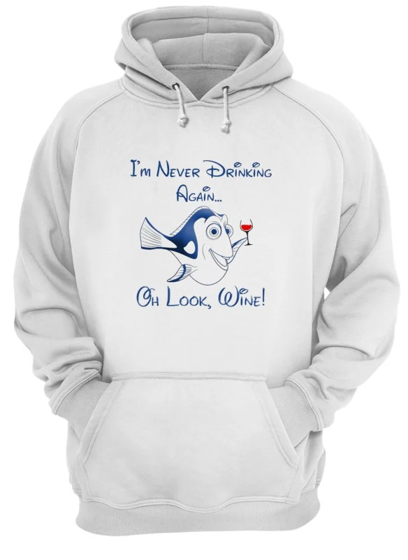 Dory I'm Never Drinking Again Oh Look Wine Hoodie