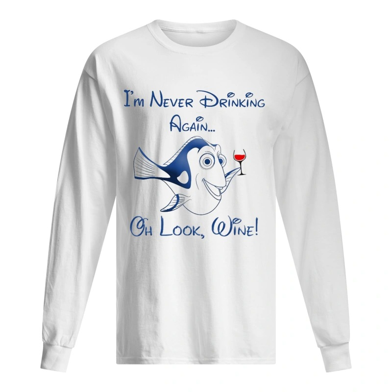 Dory I'm Never Drinking Again Oh Look Wine Long Sleeve Tee