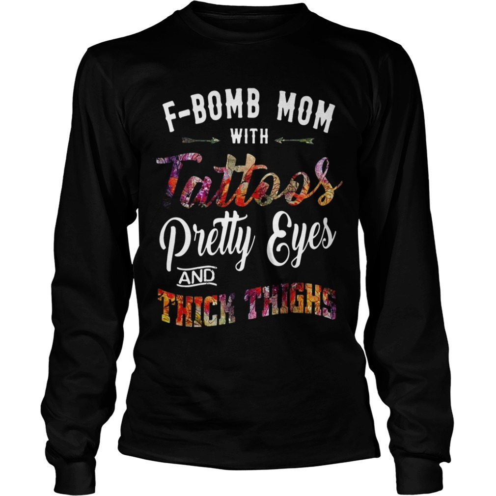 F Bomb With Tattoos Pretty Eyes And Thick Thighs Long Sleeve Tee