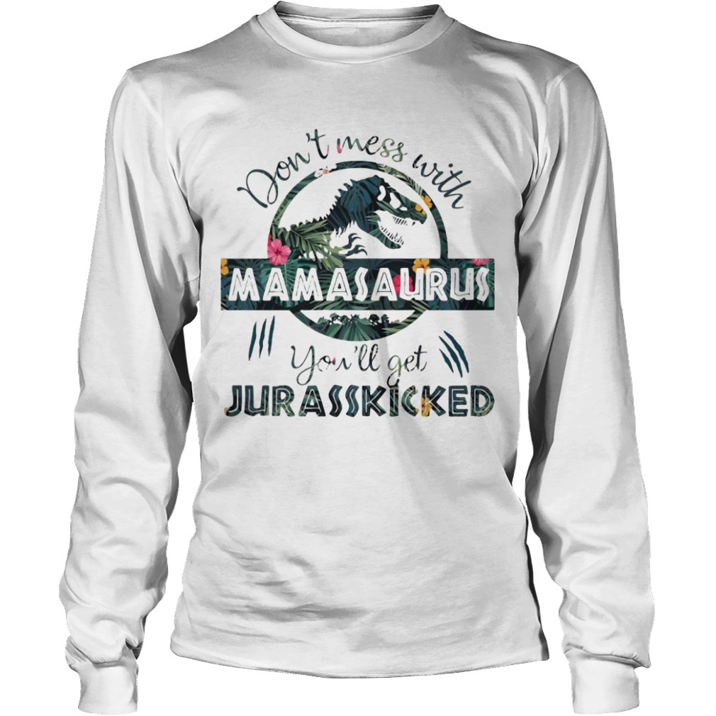 Floral don't mess with mamasaurus you'll get jurasskicked Long Sleeve Tee