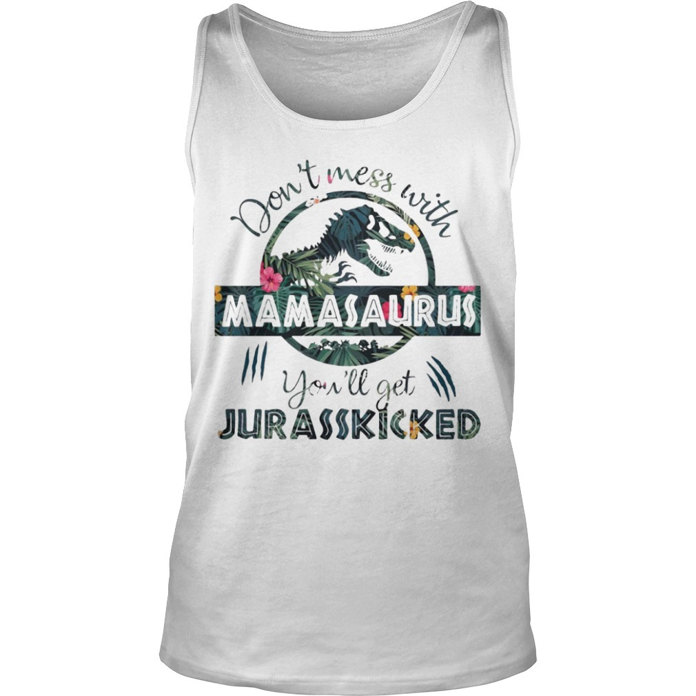 Floral don't mess with mamasaurus you'll get jurasskicked Tank Top